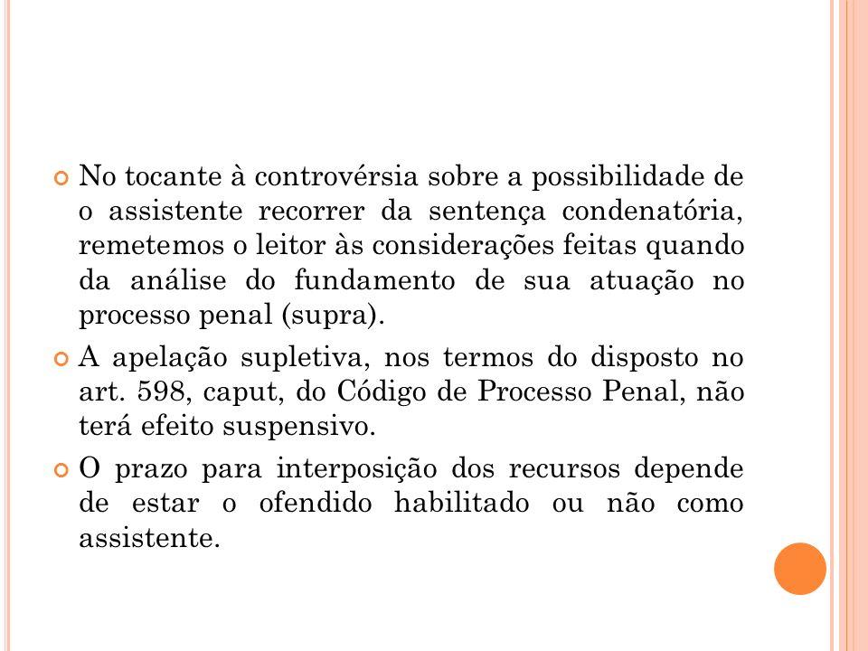 No tocante à controvérsia sobre a possibilidade de o assistente recorrer da sentença condenatória, remetemos o leitor às considerações feitas quando d