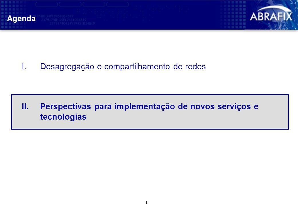 5 Agenda I.Desagregação e compartilhamento de redes II.Perspectivas para implementação de novos serviços e tecnologias