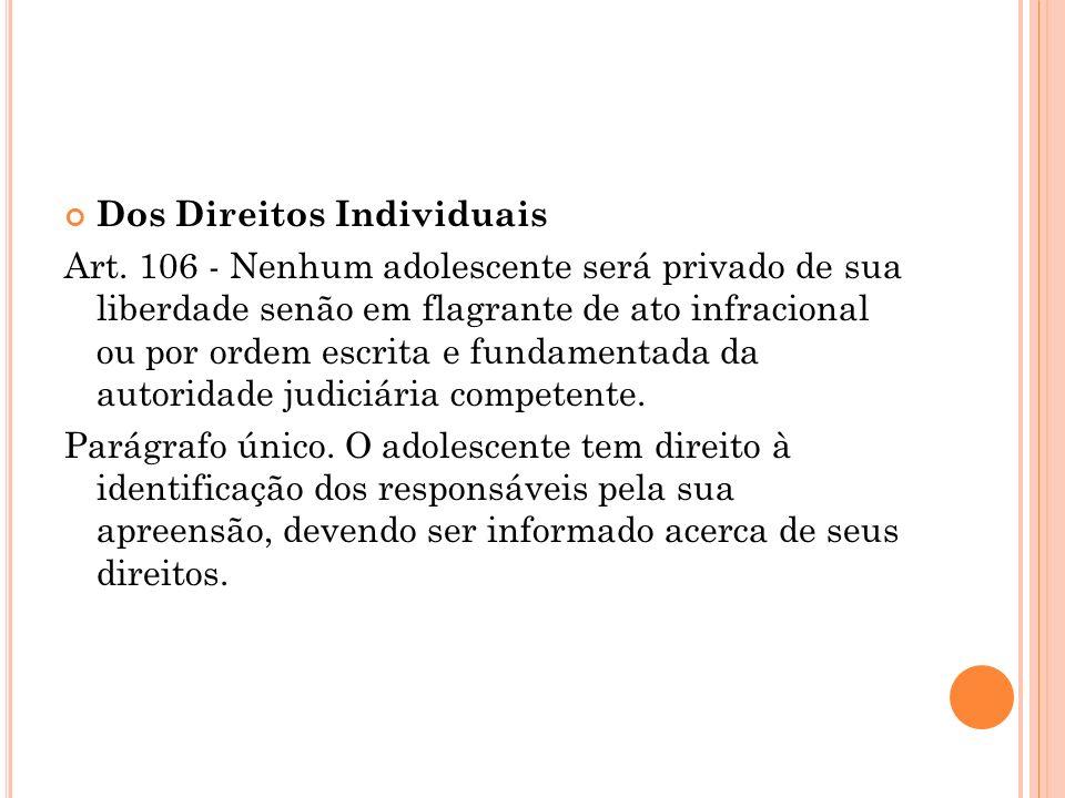 Dos Direitos Individuais Art. 106 - Nenhum adolescente será privado de sua liberdade senão em flagrante de ato infracional ou por ordem escrita e fund