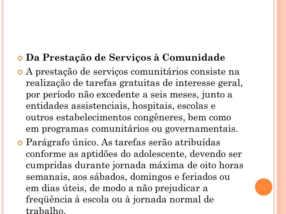 Da Prestação de Serviços à Comunidade A prestação de serviços comunitários consiste na realização de tarefas gratuitas de interesse geral, por período
