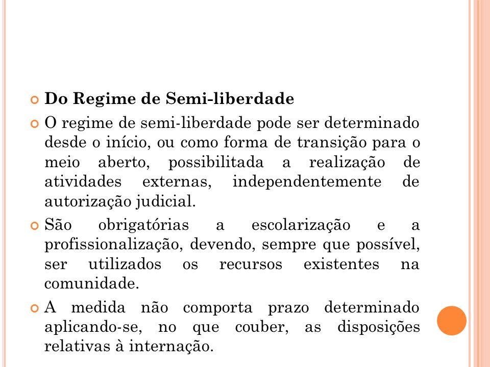 Do Regime de Semi-liberdade O regime de semi-liberdade pode ser determinado desde o início, ou como forma de transição para o meio aberto, possibilita