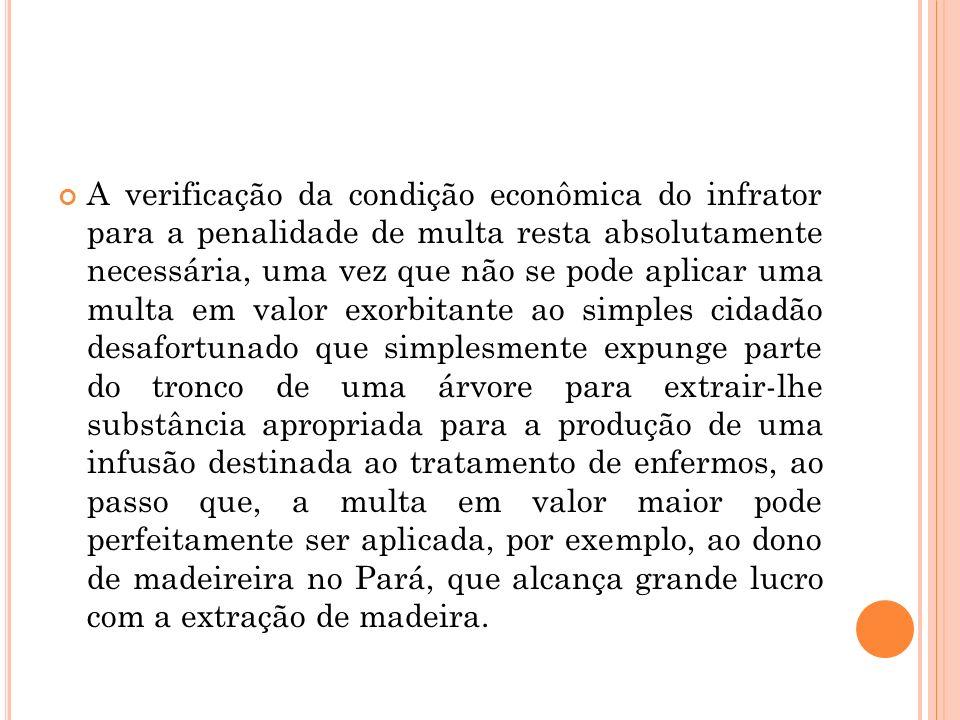 A verificação da condição econômica do infrator para a penalidade de multa resta absolutamente necessária, uma vez que não se pode aplicar uma multa e