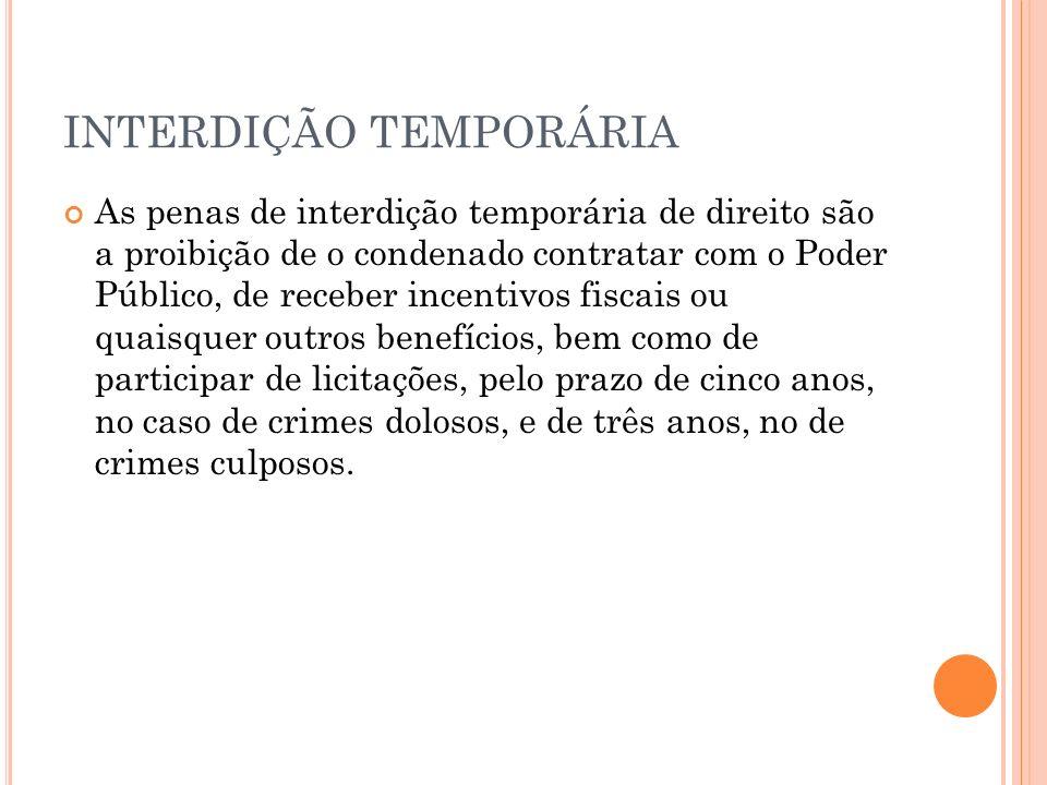 INTERDIÇÃO TEMPORÁRIA As penas de interdição temporária de direito são a proibição de o condenado contratar com o Poder Público, de receber incentivos