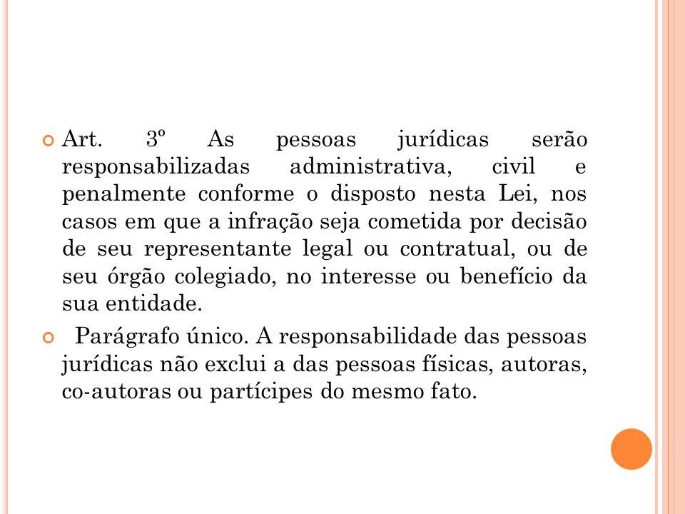 Art. 3º As pessoas jurídicas serão responsabilizadas administrativa, civil e penalmente conforme o disposto nesta Lei, nos casos em que a infração sej