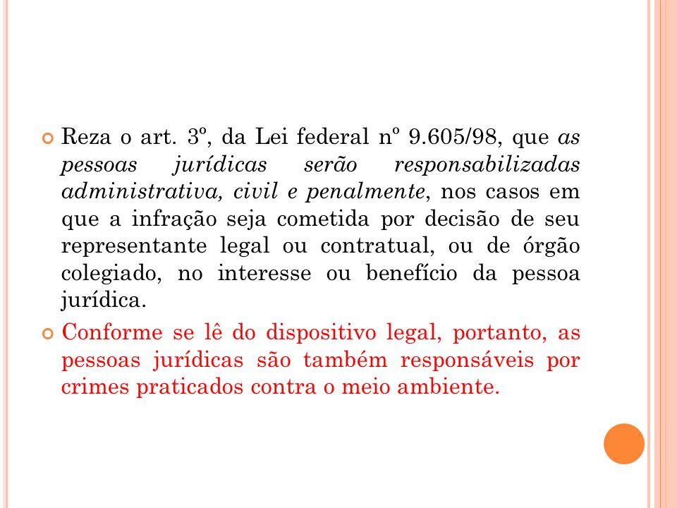 Reza o art. 3º, da Lei federal nº 9.605/98, que as pessoas jurídicas serão responsabilizadas administrativa, civil e penalmente, nos casos em que a in