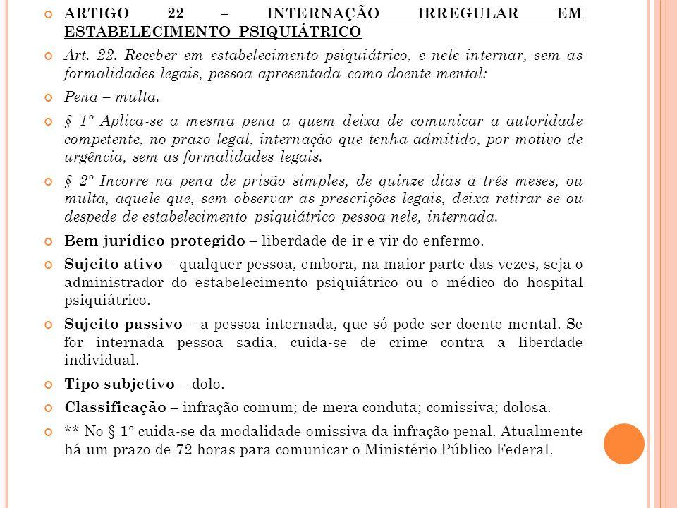 ARTIGO 22 – INTERNAÇÃO IRREGULAR EM ESTABELECIMENTO PSIQUIÁTRICO Art. 22. Receber em estabelecimento psiquiátrico, e nele internar, sem as formalidade