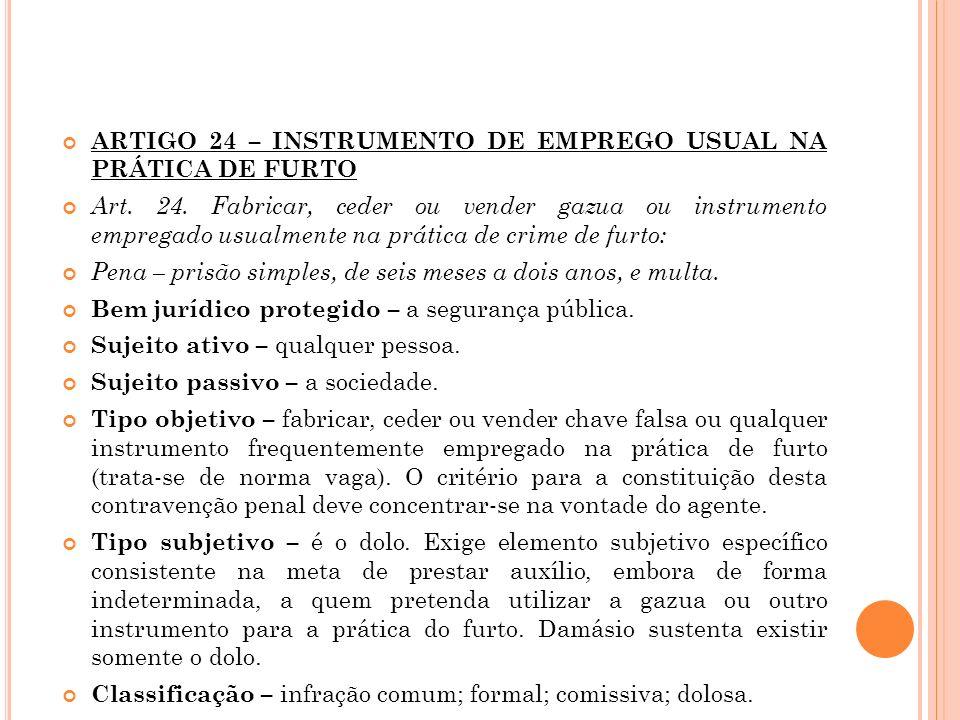ARTIGO 24 – INSTRUMENTO DE EMPREGO USUAL NA PRÁTICA DE FURTO Art. 24. Fabricar, ceder ou vender gazua ou instrumento empregado usualmente na prática d