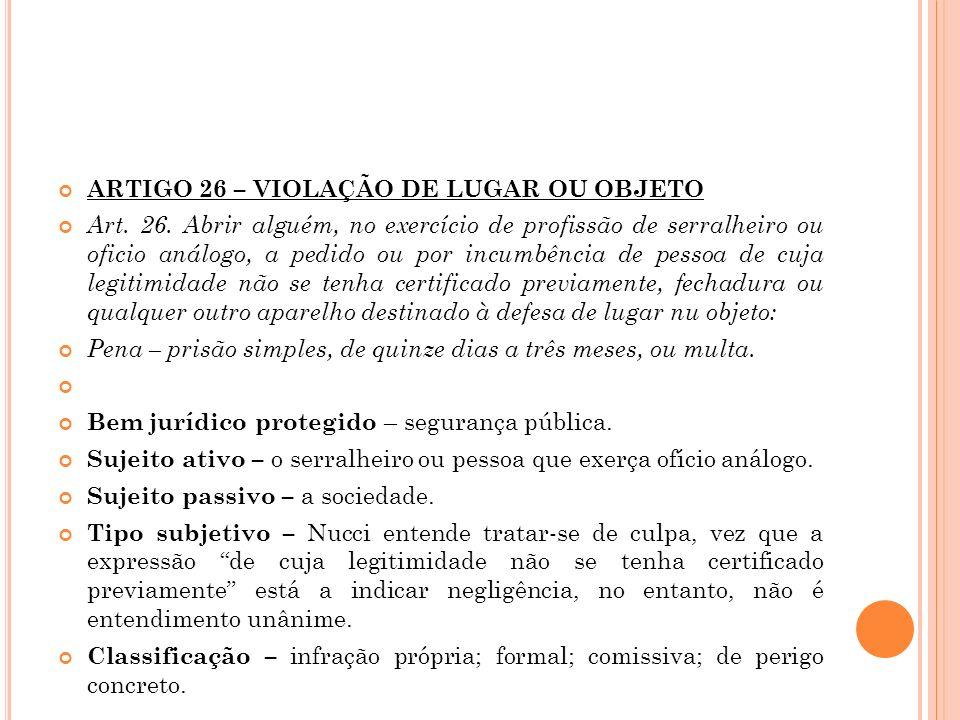 ARTIGO 26 – VIOLAÇÃO DE LUGAR OU OBJETO Art. 26. Abrir alguém, no exercício de profissão de serralheiro ou oficio análogo, a pedido ou por incumbência
