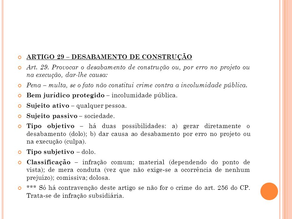 ARTIGO 29 – DESABAMENTO DE CONSTRUÇÃO Art. 29. Provocar o desabamento de construção ou, por erro no projeto ou na execução, dar-lhe causa: Pena – mult