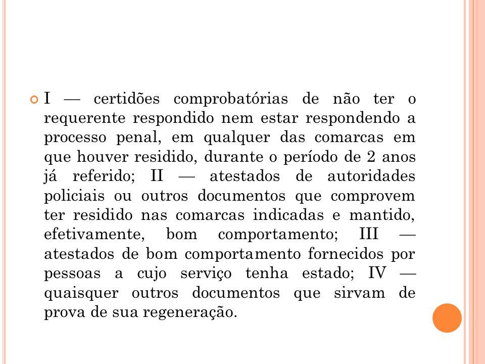 I certidões comprobatórias de não ter o requerente respondido nem estar respondendo a processo penal, em qualquer das comarcas em que houver residido,