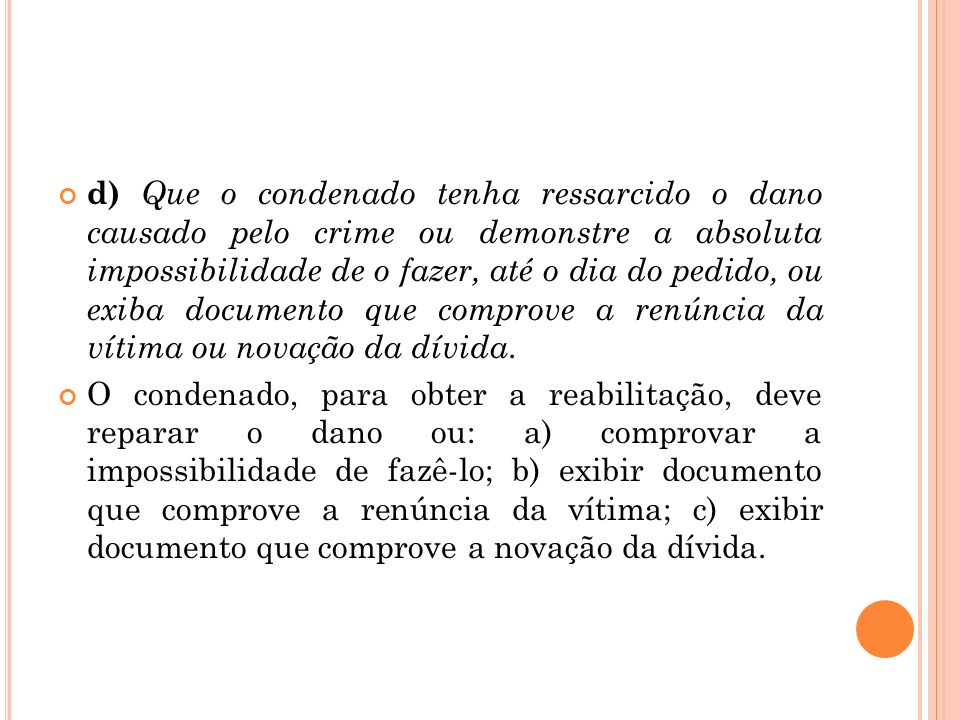 d) Que o condenado tenha ressarcido o dano causado pelo crime ou demonstre a absoluta impossibilidade de o fazer, até o dia do pedido, ou exiba docume