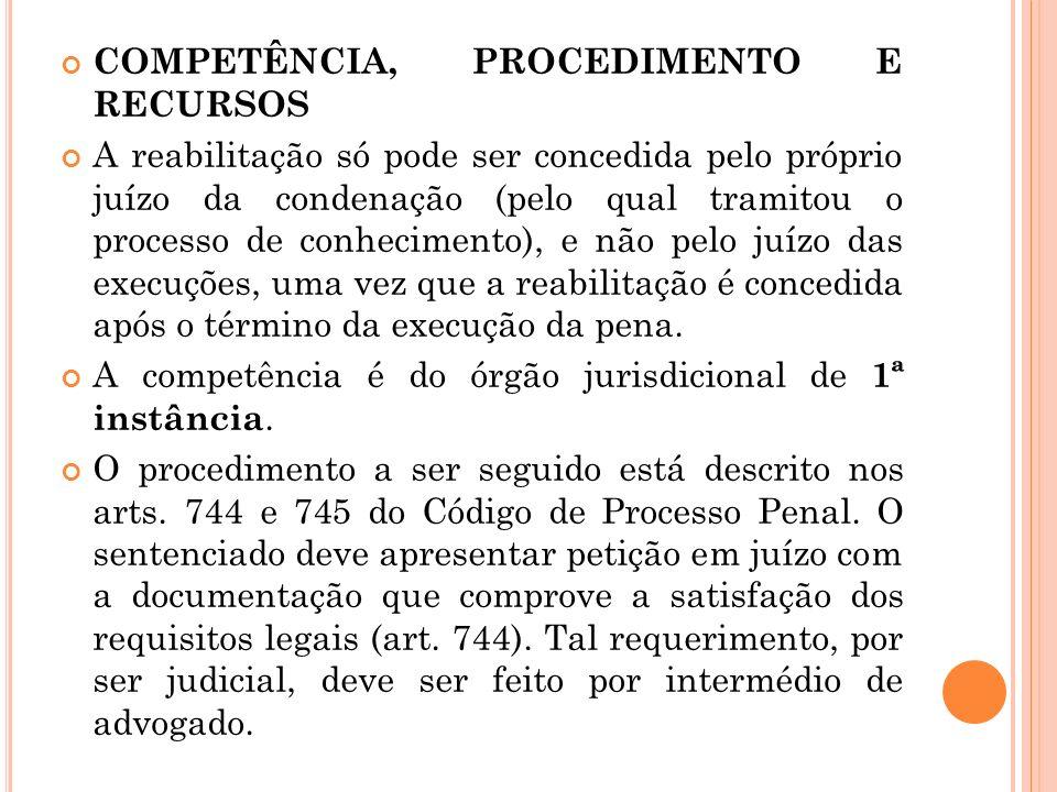 COMPETÊNCIA, PROCEDIMENTO E RECURSOS A reabilitação só pode ser concedida pelo próprio juízo da condenação (pelo qual tramitou o processo de conhecime