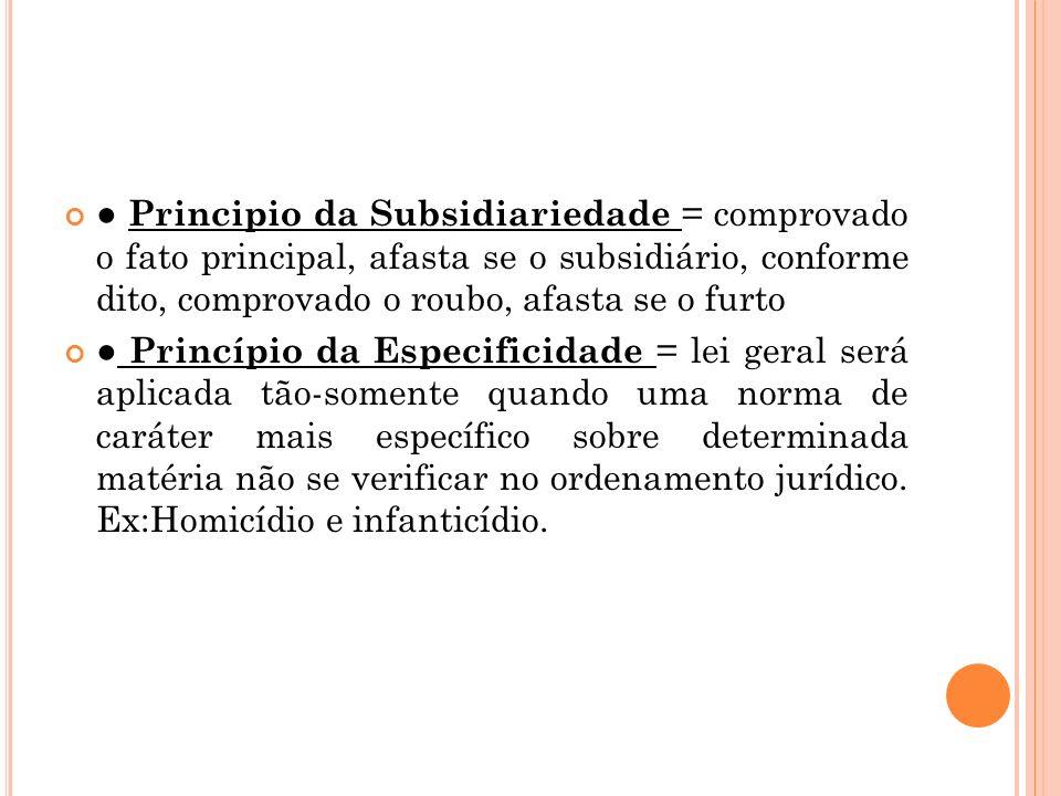 Principio da Subsidiariedade = comprovado o fato principal, afasta se o subsidiário, conforme dito, comprovado o roubo, afasta se o furto Princípio da