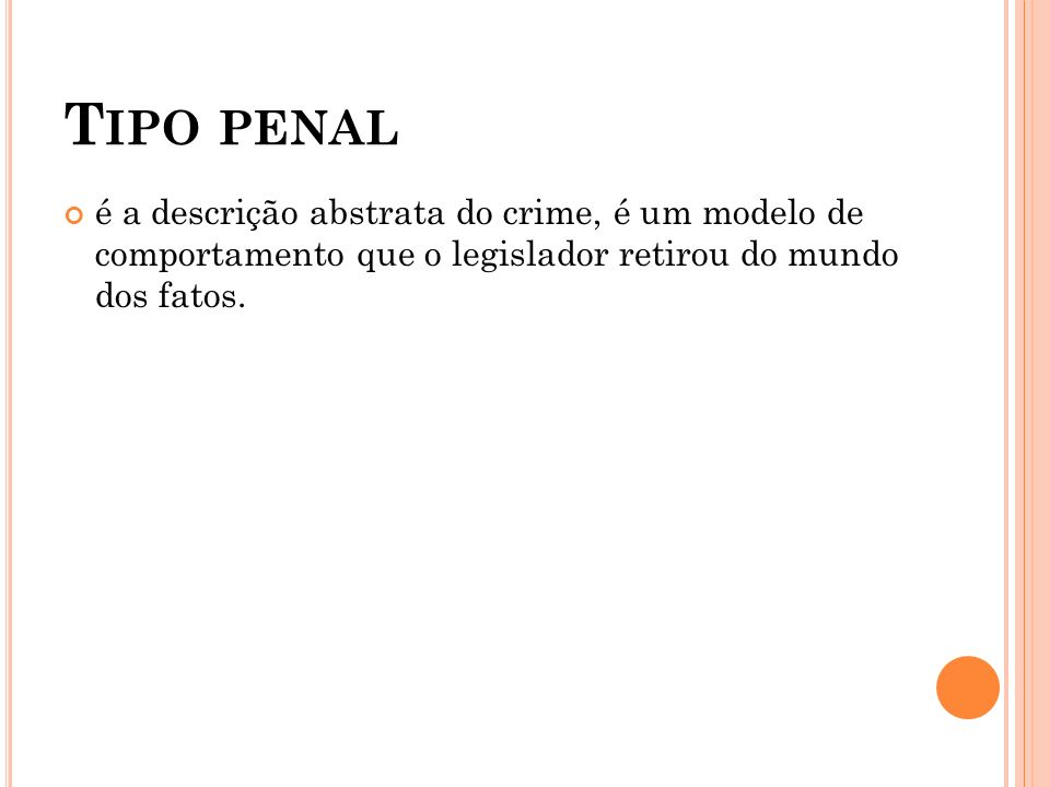 T IPO PENAL é a descrição abstrata do crime, é um modelo de comportamento que o legislador retirou do mundo dos fatos.
