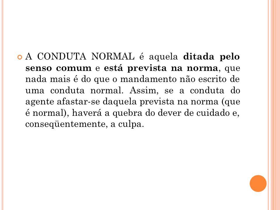 A CONDUTA NORMAL é aquela ditada pelo senso comum e está prevista na norma, que nada mais é do que o mandamento não escrito de uma conduta normal. Ass
