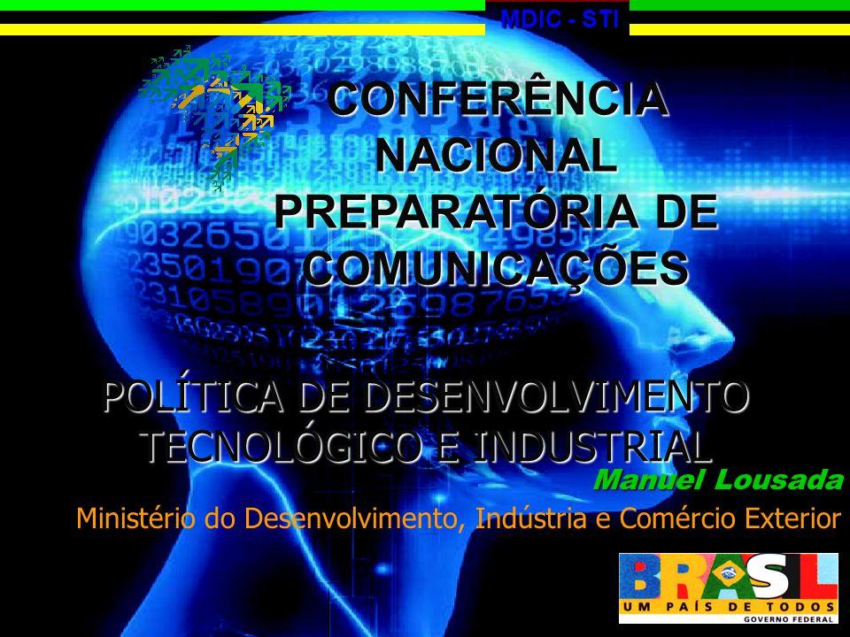 POLÍTICA DE DESENVOLVIMENTO TECNOLÓGICO E INDUSTRIAL Manuel Lousada Ministério do Desenvolvimento, Indústria e Comércio Exterior CONFERÊNCIA NACIONAL