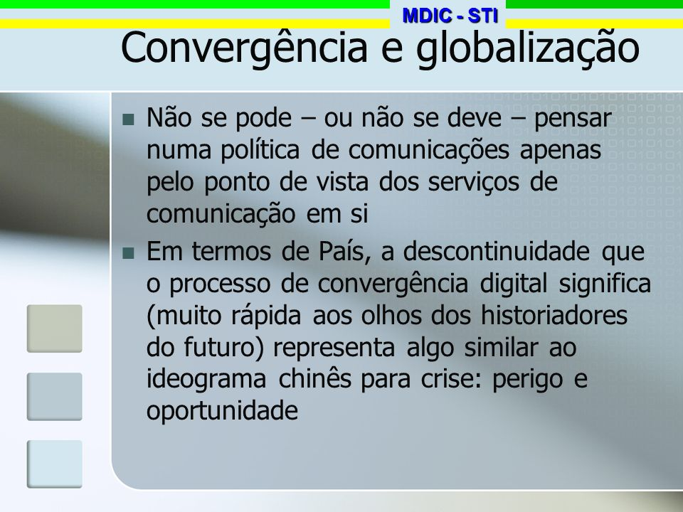 Convergência e globalização Não se pode – ou não se deve – pensar numa política de comunicações apenas pelo ponto de vista dos serviços de comunicação