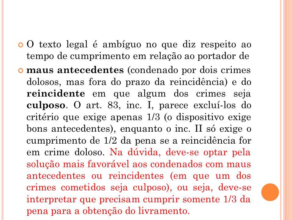 O texto legal é ambíguo no que diz respeito ao tempo de cumprimento em relação ao portador de maus antecedentes (condenado por dois crimes dolosos, ma