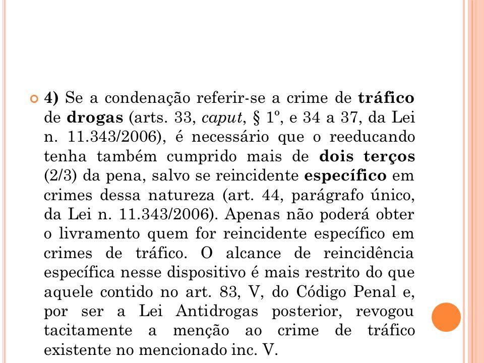 4) Se a condenação referir-se a crime de tráfico de drogas (arts. 33, caput, § 1º, e 34 a 37, da Lei n. 11.343/2006), é necessário que o reeducando te