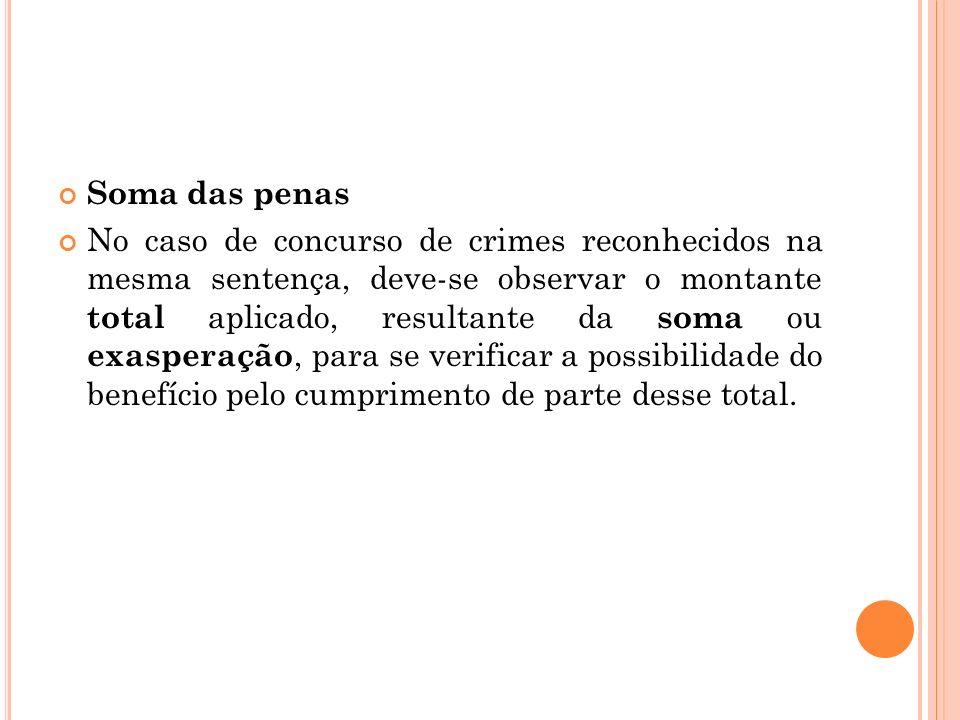 Soma das penas No caso de concurso de crimes reconhecidos na mesma sentença, deve-se observar o montante total aplicado, resultante da soma ou exasper