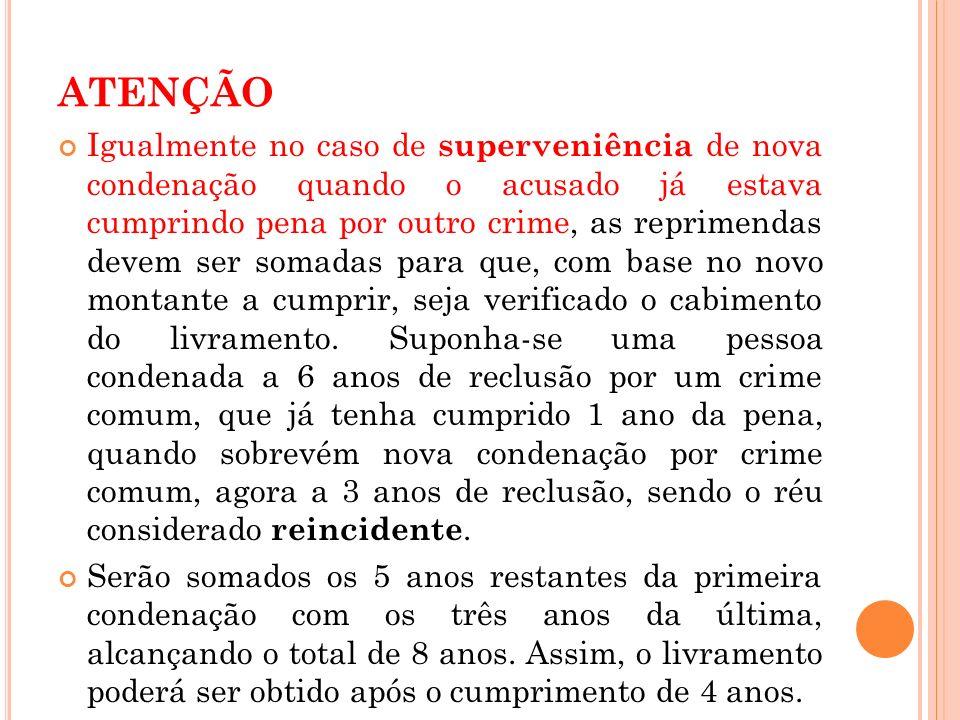 ATENÇÃO Igualmente no caso de superveniência de nova condenação quando o acusado já estava cumprindo pena por outro crime, as reprimendas devem ser so