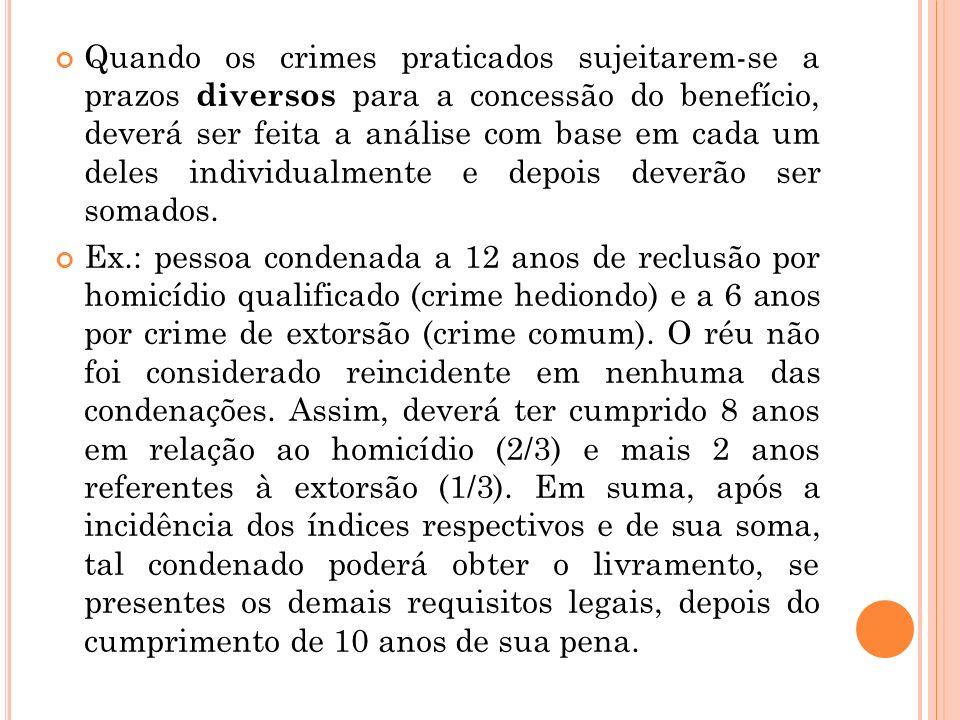 Quando os crimes praticados sujeitarem-se a prazos diversos para a concessão do benefício, deverá ser feita a análise com base em cada um deles indivi