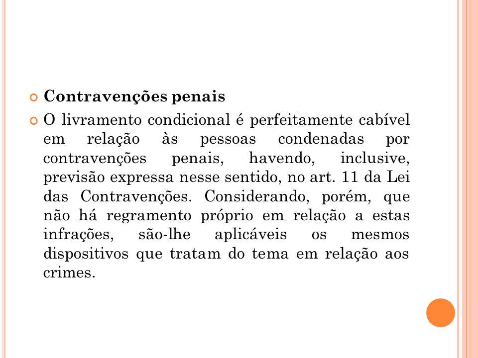 Contravenções penais O livramento condicional é perfeitamente cabível em relação às pessoas condenadas por contravenções penais, havendo, inclusive, p