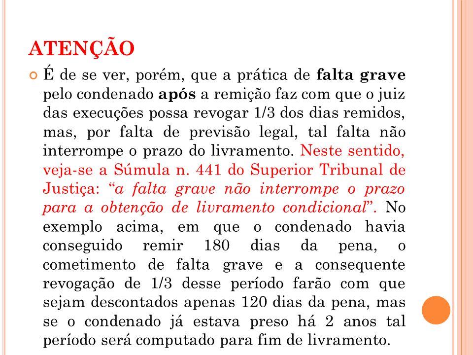 ATENÇÃO É de se ver, porém, que a prática de falta grave pelo condenado após a remição faz com que o juiz das execuções possa revogar 1/3 dos dias rem