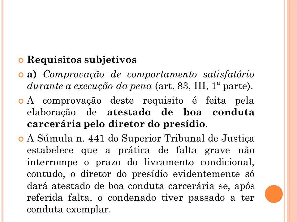 Requisitos subjetivos a) Comprovação de comportamento satisfatório durante a execução da pena (art. 83, III, 1ª parte). A comprovação deste requisito