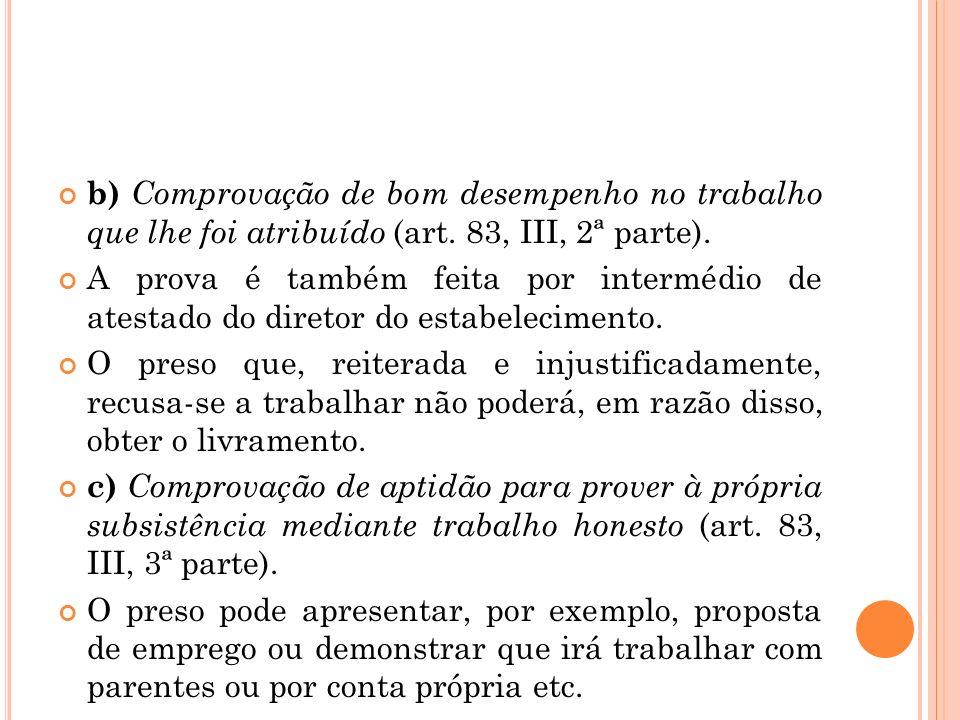 b) Comprovação de bom desempenho no trabalho que lhe foi atribuído (art. 83, III, 2ª parte). A prova é também feita por intermédio de atestado do dire