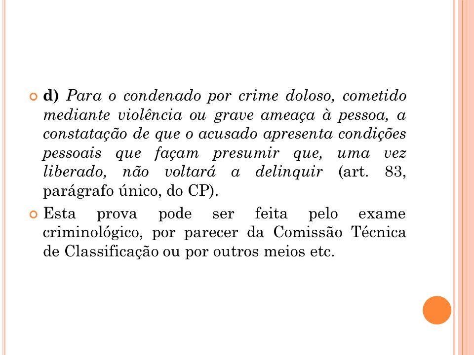 d) Para o condenado por crime doloso, cometido mediante violência ou grave ameaça à pessoa, a constatação de que o acusado apresenta condições pessoai