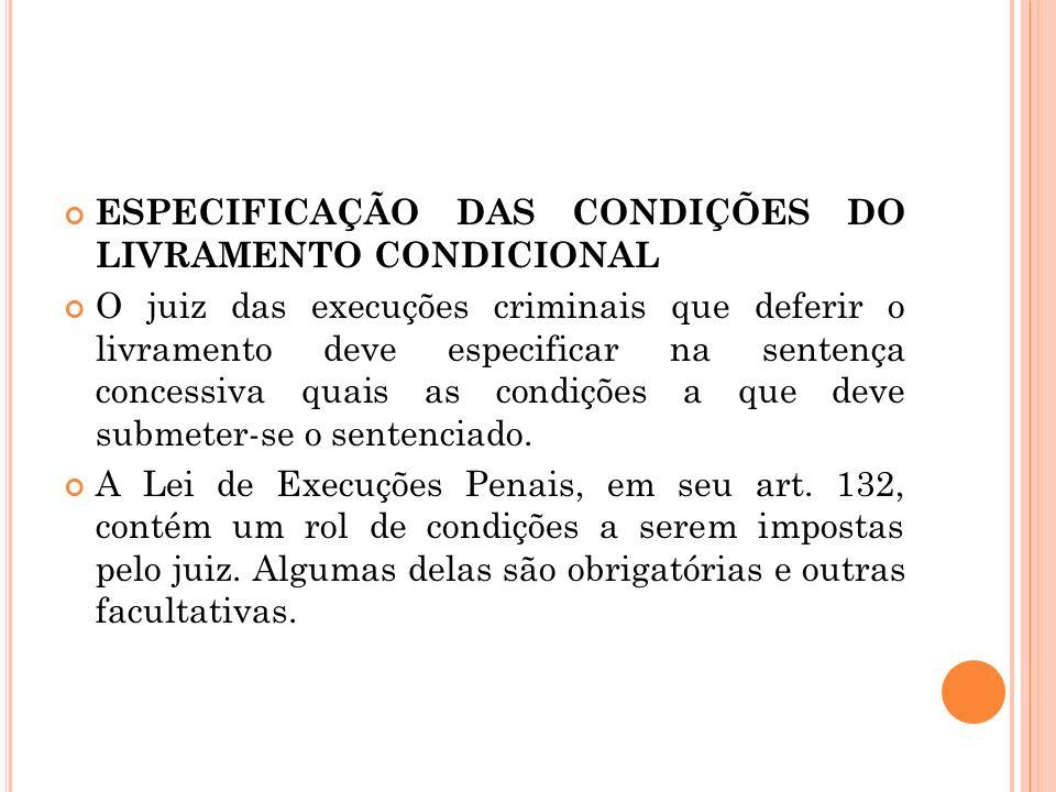 ESPECIFICAÇÃO DAS CONDIÇÕES DO LIVRAMENTO CONDICIONAL O juiz das execuções criminais que deferir o livramento deve especificar na sentença concessiva