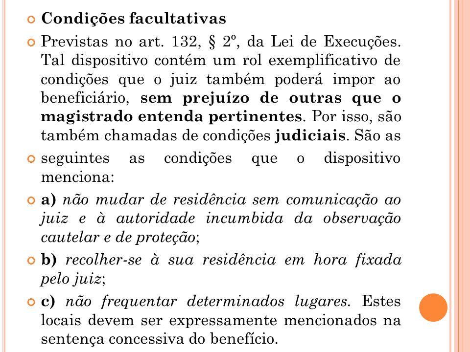 Condições facultativas Previstas no art. 132, § 2º, da Lei de Execuções. Tal dispositivo contém um rol exemplificativo de condições que o juiz também