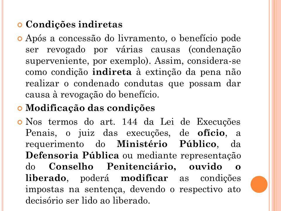 Condições indiretas Após a concessão do livramento, o benefício pode ser revogado por várias causas (condenação superveniente, por exemplo). Assim, co