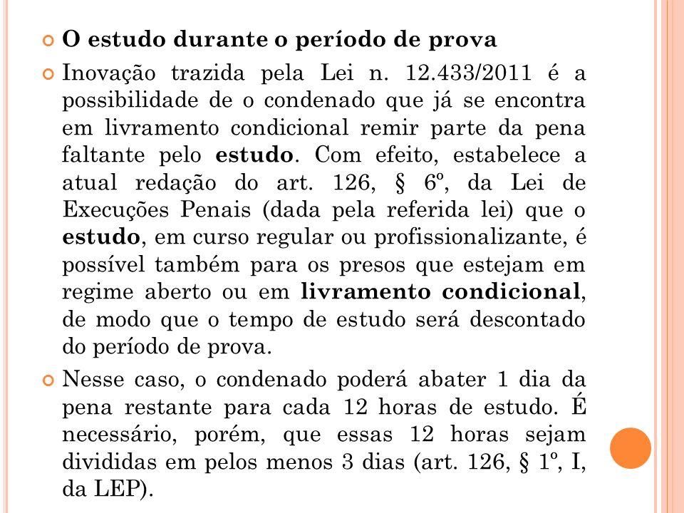 O estudo durante o período de prova Inovação trazida pela Lei n. 12.433/2011 é a possibilidade de o condenado que já se encontra em livramento condici