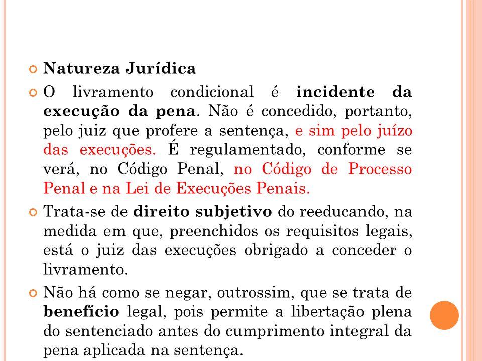 Natureza Jurídica O livramento condicional é incidente da execução da pena. Não é concedido, portanto, pelo juiz que profere a sentença, e sim pelo ju