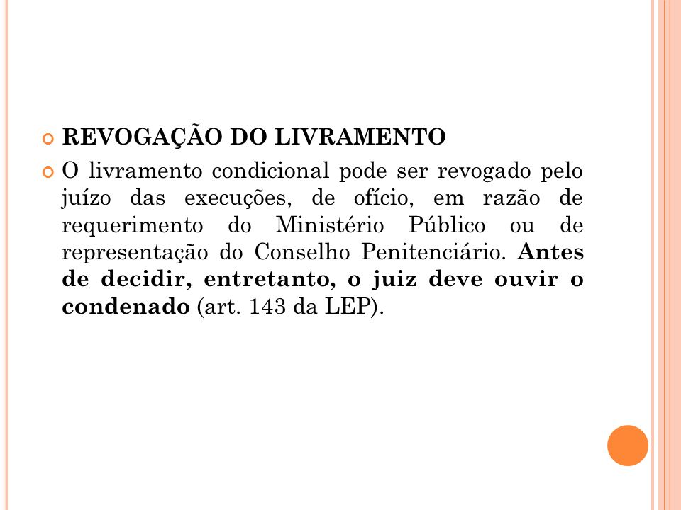 REVOGAÇÃO DO LIVRAMENTO O livramento condicional pode ser revogado pelo juízo das execuções, de ofício, em razão de requerimento do Ministério Público