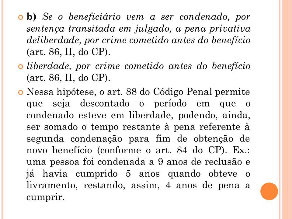 b) Se o beneficiário vem a ser condenado, por sentença transitada em julgado, a pena privativa deliberdade, por crime cometido antes do benefício (art