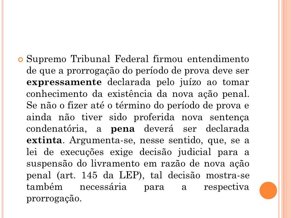 Supremo Tribunal Federal firmou entendimento de que a prorrogação do período de prova deve ser expressamente declarada pelo juízo ao tomar conheciment