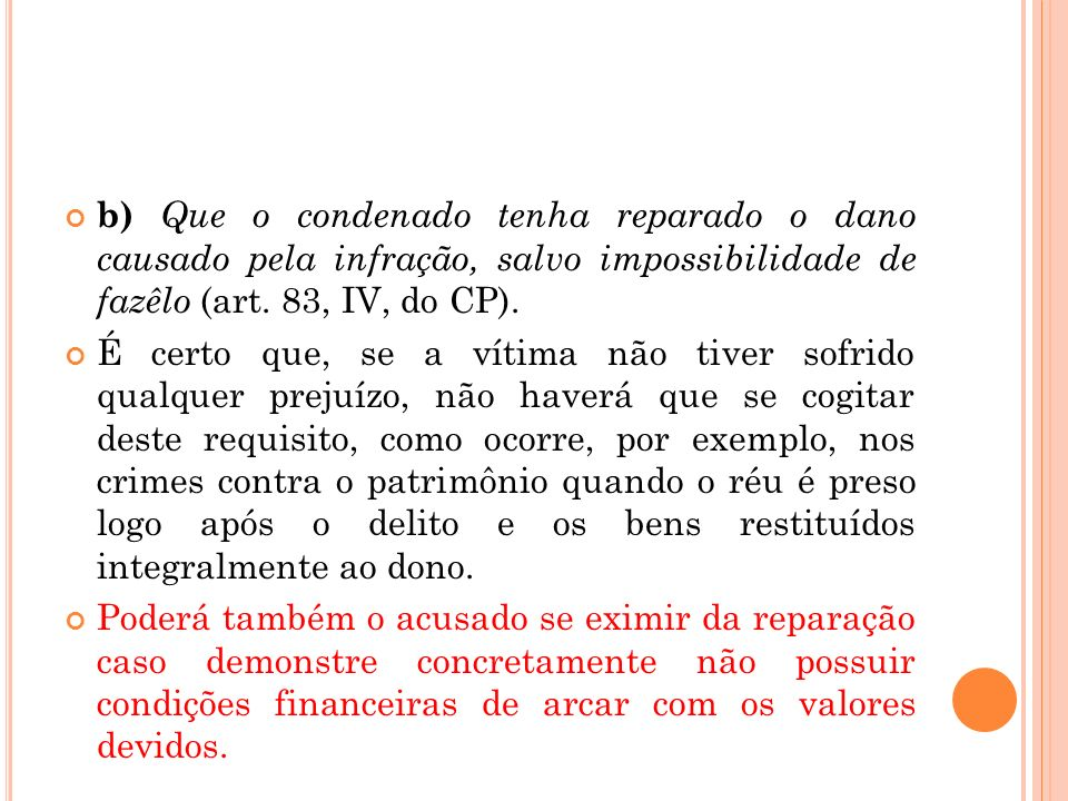 b) Que o condenado tenha reparado o dano causado pela infração, salvo impossibilidade de fazêlo (art. 83, IV, do CP). É certo que, se a vítima não tiv