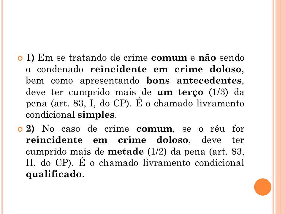 1) Em se tratando de crime comum e não sendo o condenado reincidente em crime doloso, bem como apresentando bons antecedentes, deve ter cumprido mais