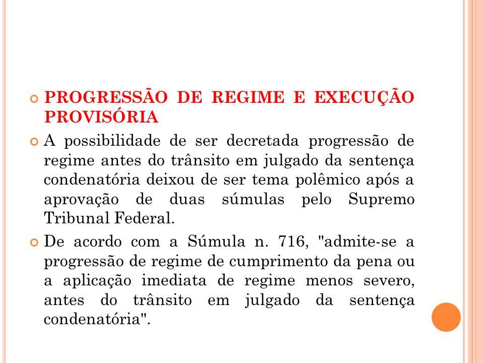 PROGRESSÃO DE REGIME E EXECUÇÃO PROVISÓRIA A possibilidade de ser decretada progressão de regime antes do trânsito em julgado da sentença condenatória