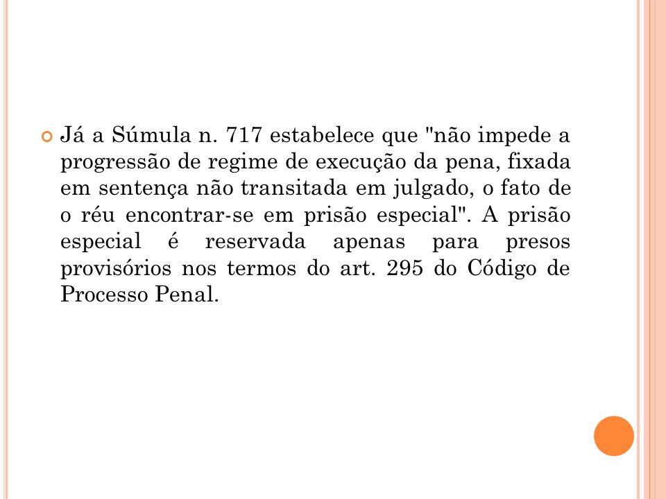 Já a Súmula n. 717 estabelece que