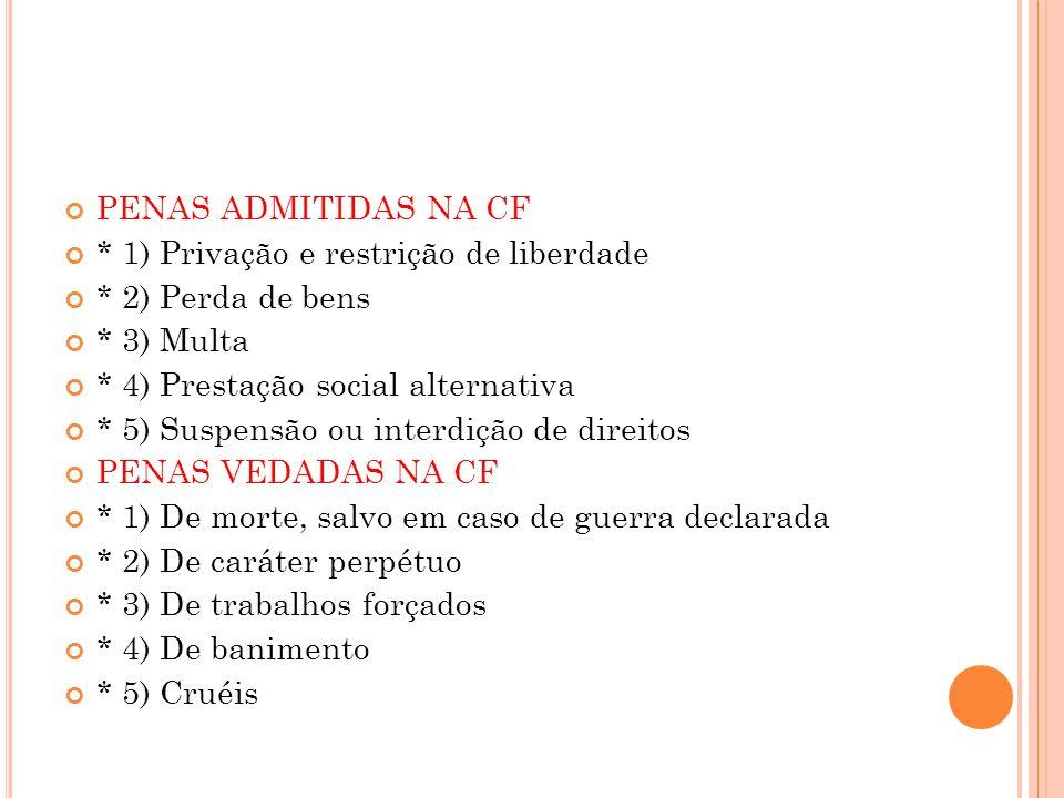 PENAS ADMITIDAS NA CF * 1) Privação e restrição de liberdade * 2) Perda de bens * 3) Multa * 4) Prestação social alternativa * 5) Suspensão ou interdi