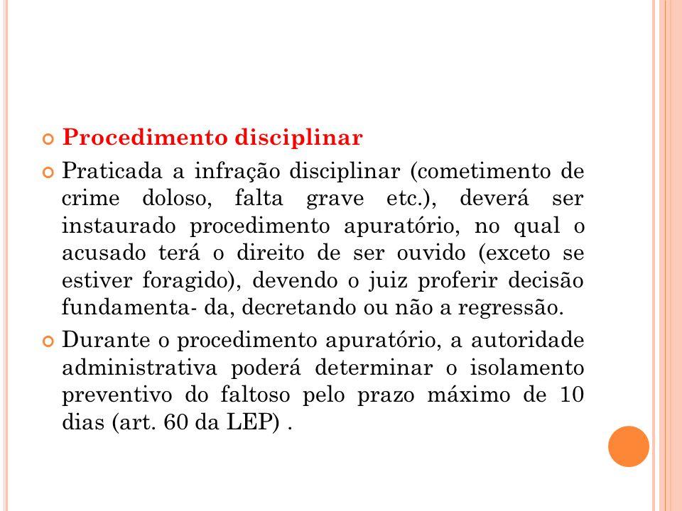 Procedimento disciplinar Praticada a infração disciplinar (cometimento de crime doloso, falta grave etc.), deverá ser instaurado procedimento apuratór