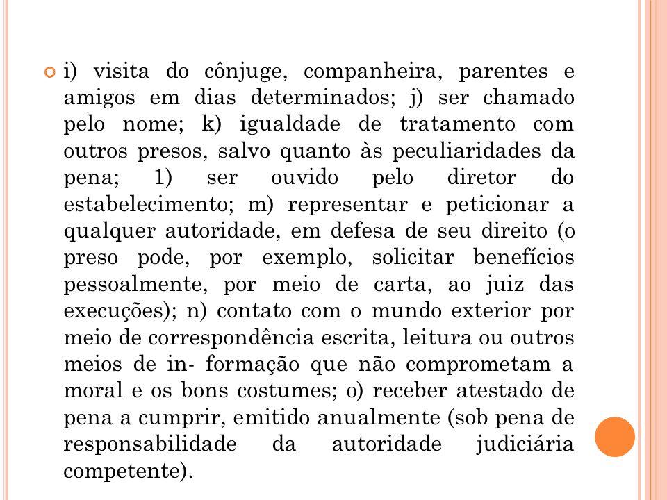 i) visita do cônjuge, companheira, parentes e amigos em dias determinados; j) ser chamado pelo nome; k) igualdade de tratamento com outros presos, sal