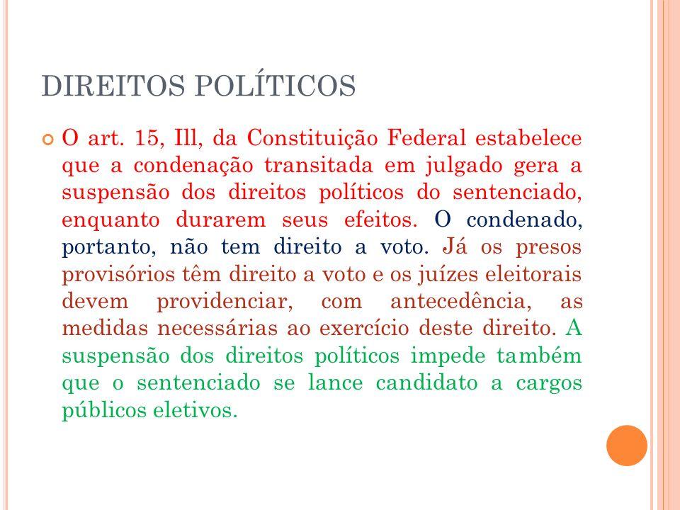 DIREITOS POLÍTICOS O art. 15, Ill, da Constituição Federal estabelece que a condenação transitada em julgado gera a suspensão dos direitos políticos d