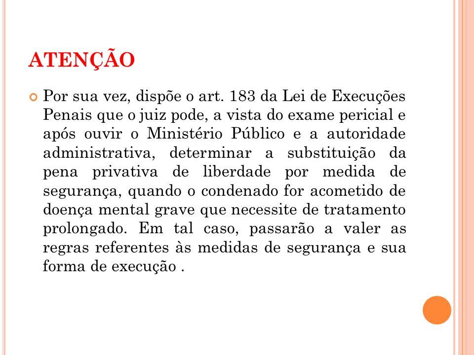 ATENÇÃO Por sua vez, dispõe o art. 183 da Lei de Execuções Penais que o juiz pode, a vista do exame pericial e após ouvir o Ministério Público e a aut