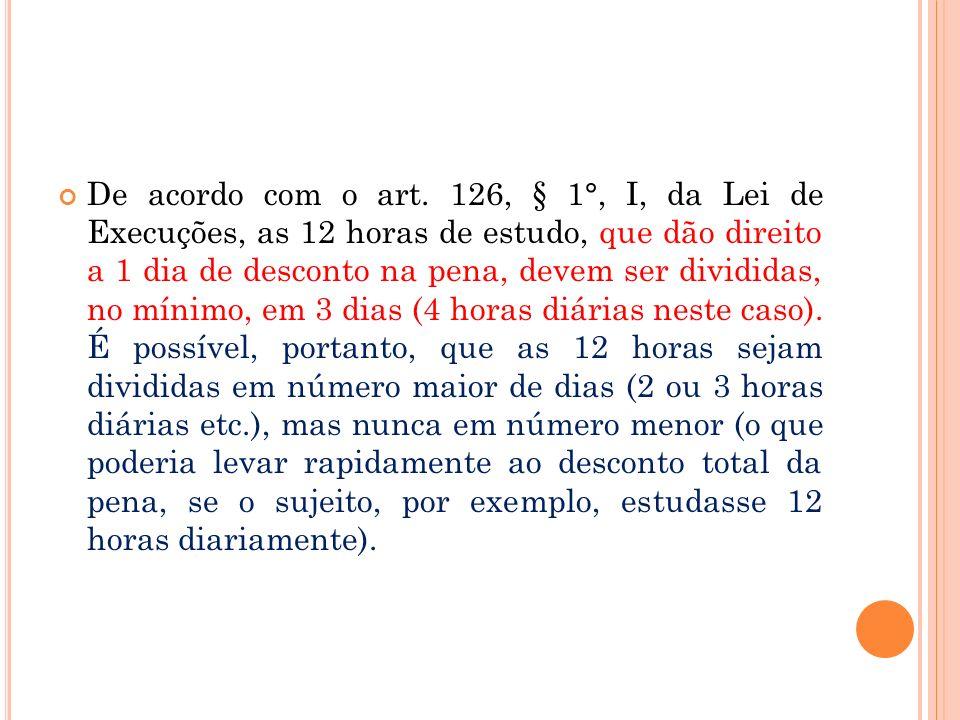De acordo com o art. 126, § 1°, I, da Lei de Execuções, as 12 horas de estudo, que dão direito a 1 dia de desconto na pena, devem ser divididas, no mí