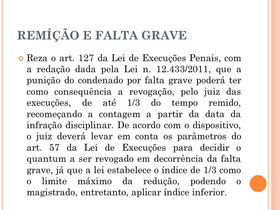 REMÍÇÃO E FALTA GRAVE Reza o art. 127 da Lei de Execuções Penais, com a redação dada pela Lei n. 12.433/2011, que a punição do condenado por falta gra